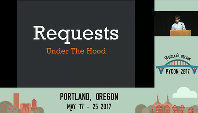 Requests, Under the Hood (PyCon 2017 Must-See Talk 5/6)
